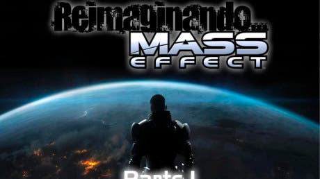Reimaginando: Mass Effect -Parte I-