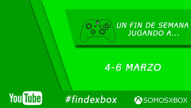 Un fin de semana jugando a... (4-6 de marzo) #FindeXbox 1